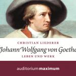 Hörbuch zu Johann Wolfgang von Goethe von Dr. Christian Liederer