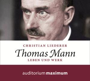 Hörbuch zu Thomas Mann - Leben und Werk von Christian Liederer